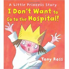 I Don't Want to Go to the Hospital! (Little Princess Story) Hardcover