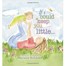 If I Could Keep You Little [Board book]