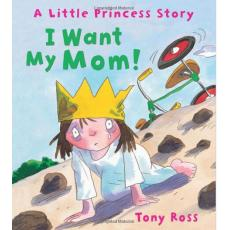 I Want My Mom! [Hardcover]/by Tony Ross