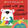 What Will You Wear Claude[Board Book] / David Wojtowycz