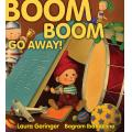 Boom Boom Go Away! [Hardcover] /by Laura Geringer and Bagram Ibatoulline